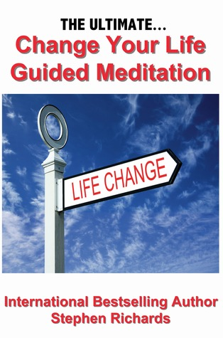The Ultimate Change Your Life Guided Meditation by Stephen Richards