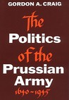 The Politics of the Prussian Army 1640-1945