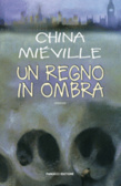 Un regno in ombra by China Miéville
