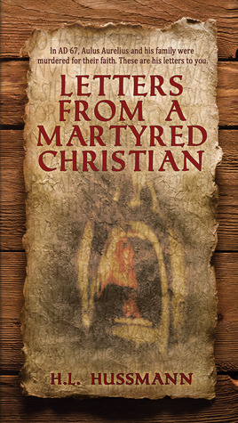 Letters From A Martyred Christian by H.L. Hussmann