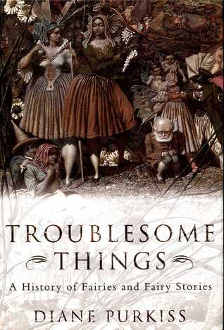 Troublesome Things by Diane Purkiss
