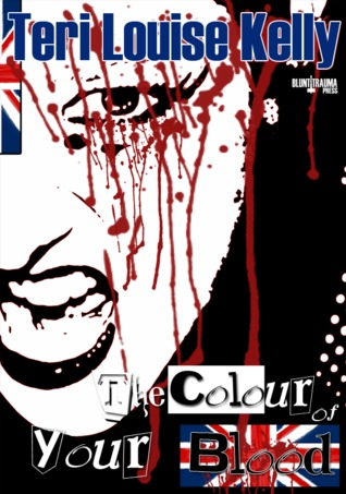 The Colour of Your Blood by Teri Louise Kelly