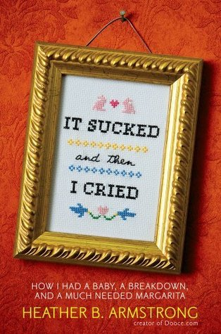 It Sucked and Then I Cried by Heather B. Armstrong