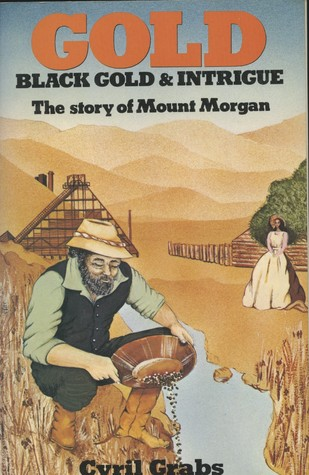 Gold, Black Gold & Intrigue: The Story Of Mount Morgan