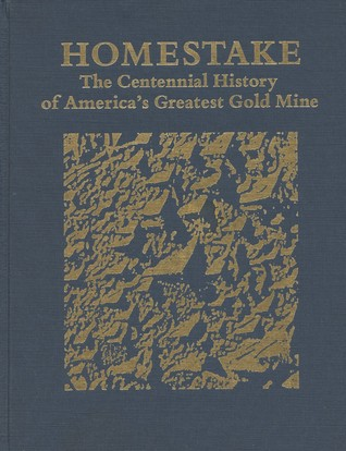 Homestake: The Centennial History of America's Greatest Gold Mine