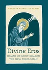 Divine Eros: Hymns of St Symeon the New Theologian (Popular Patristics)