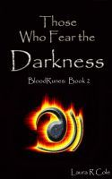 Those Who Fear the Darkness by Laura R. Cole