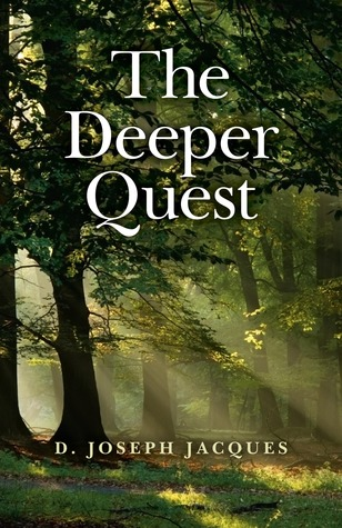 The Deeper Quest by D. Joseph Jacques