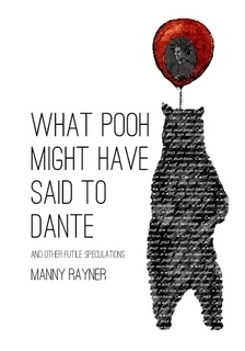 What Pooh Might Have Said to Dante and Other Futile Speculations by Manny Rayner