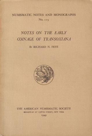 Notes on the Early Coinage of Transoxiana by Richard Nelson Frye