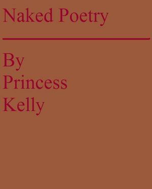 Naked Poetry by Princess Kelly