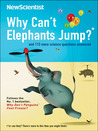 Why Can't Elephants Jump?: And 113 Other Tantalising Science Questions