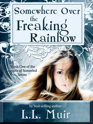 Somewhere Over the Freaking Rainbow by L.L. Muir
