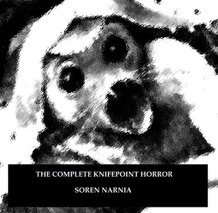 The Complete Knifepoint Horror by Soren Narnia