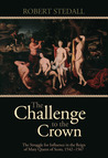 The Challenge to the Crown - Volume I: The Struggle for Influence in the Reign of Mary Queen of Scots 1542-1567