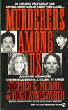 Murderers among Us: Unsolved Homicides, Mysterious Deaths & Killers at Large