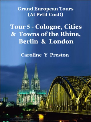 Grand Tours - Tour 5 - Cologne, Cities & Towns of The Rhine, Berlin & London