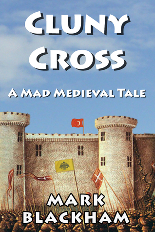 Cluny Cross - A Mad Medieval Tale by Mark Blackham