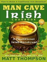 The Man Cave Irish Cookbook: How To Make A Traditional Irish Breakfast In The Man Cave