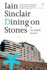Dining on Stones by Iain Sinclair