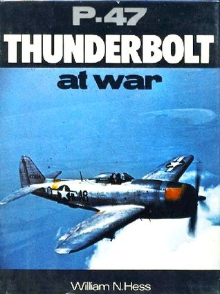 P-47 Thunderbolt at War by William N. Hess