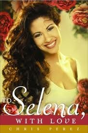 To Selena, With Love by Chris Pérez