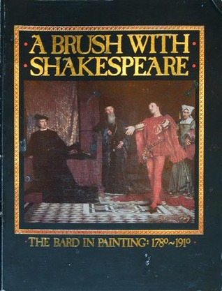A Brush with Shakespeare: The Bard in Painting, 1780-1910