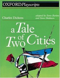A Tale Of Two Cities (Oxford Playscripts)