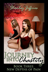 Journey Into Chastity, Book Three: New Depths of Pain