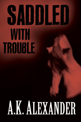 Saddled With Trouble by A.K. Alexander