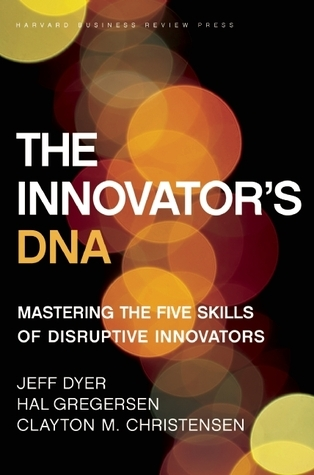 The Innovator's DNA by Jeffrey H. Dyer