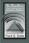 The Third Force: The Psychology of Abraham Maslow