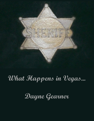 What Happens in Vegas... by Dayne Gearner