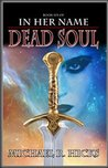 Dead Soul (In Her Name: The Last War, #3)