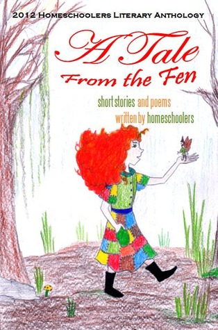 A Tale From the Fen: Short Stories and Poems Written by Homeschoolers