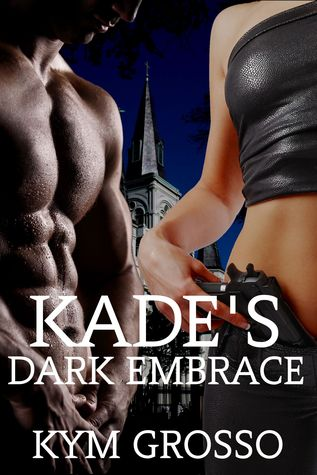 Kade's Dark Embrace by Kym Grosso