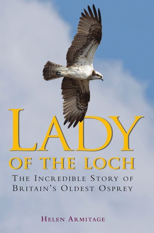 Lady of the Loch: The Incredible Story of Britain's Oldest Osprey