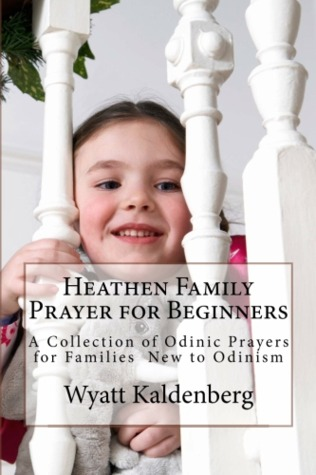 Heathen Family Prayer for Beginners by Wyatt Kaldenberg