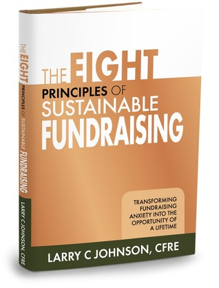 The Eight Principles of Sustainable Fundraising by Larry C Johnson