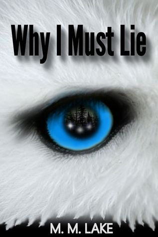 Why I Must Lie by M.M. Lake