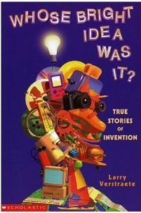 Whose Bright Idea Was It?:  True Stories Of Invention