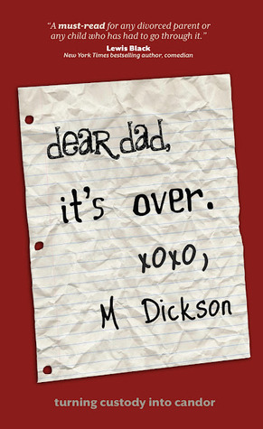 Dear Dad, It's Over by M.  Dickson
