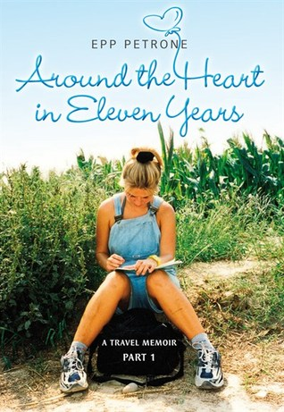 Around the Heart in Eleven Years: A Travel Memoir