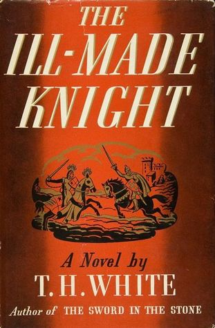The Ill-Made Knight by T.H. White