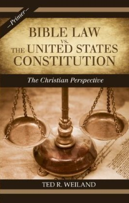 Bible Law vs. the United States Constitution: The Christian Perspective (Primer)