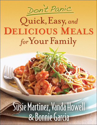 Don't Panic - Quick, Easy, and Delicious Meals for Your Family by Susie Martinez