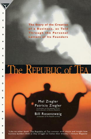 The Republic of Tea: The Story of the Creation of a Business, as Told Through the Personal Letters of Its Founders