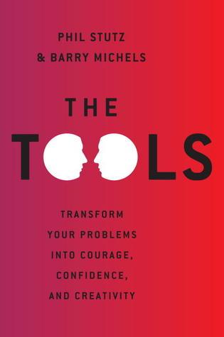 The Tools: Transform Your Problems into Courage, Confidence, and Creativity