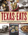 Texas Eats: The New Lone Star Heritage Cookbook, with More Than 200 Recipes