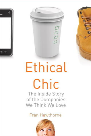 Ethical Chic: The Inside Story of the Companies We Think We Love